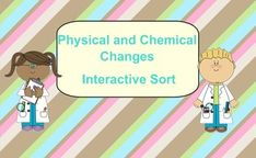 Need a quick interactive activity to help students know the difference between physical and chemical changes?  This SmartBoard vortex sort allows the children to come to the board and sort different scenarios into the correct category.  This would be a great activity for a whole group lesson or even in small groups with centers.