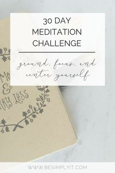 This 30 Day Meditation Challenge is perfect for beginners who want to learn to meditate. Ground, focus, and center yourself with Be Simply It today!