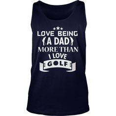 LOVE BEING A DAD MORE THAN I LOVE GOLF T SHIRT (2) #gift #ideas #Popular #Everything #Videos #Shop #Animals #pets #Architecture #Art #Cars #motorcycles #Celebrities #DIY #crafts #Design #Education #Entertainment #Food #drink #Gardening #Geek #Hair #beauty #Health #fitness #History #Holidays #events #Home decor #Humor #Illustrations #posters #Kids #parenting #Men #Outdoors #Photography #Products #Quotes #Science #nature #Sports #Tattoos #Technology #Travel #Weddings #Women
