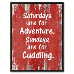Saturdays are for adventure Funny Quote Saying Gift Ideas Home Décor Wall Art