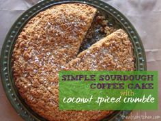 Sourdough Coffee Cake Recipe with Coconut Spiced Crumble from Valk Chuah Aliso Kitchen Best Dessert Recipes, Fun Desserts, Fall Recipes, Real Food Recipes, Yummy Food, Yummy Recipes, Sourdough Coffee Cake Recipe, Sourdough Recipes, Sourdough Bread