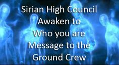 ~Sirian High Council - Awaken to who you are - Message to the Ground Crew~