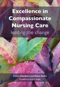 Excellence in Compassionate Nursing.  By Claire Chambers and Elaine Ryder