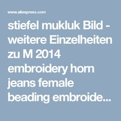 stiefel mukluk Bild - weitere Einzelheiten zu M 2014 embroidery horn jeans female beading embroidered boot cut jeans female trousers, free shipping Bild in Transporting & Storage aus Zi Xuan Fair Price Raiment Store. Aliexpress.com | Alibaba Group