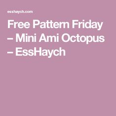 Free Pattern Friday – Mini Ami Octopus – EssHaych