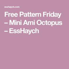 Free Pattern Friday – Mini Ami Octopus – EssHaych