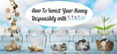 How To Invest Your Money Responsibly with Stash