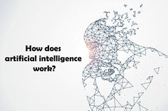 How Does Artificial Intelligence Work? - https://blog.visualpathy.com/how-does-artificial-intelligence-work/