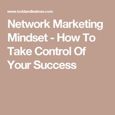 Network Marketing Mindset - How To Take Control Of Your Success