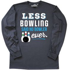 Inktastic Bowling Joke Funny Bowler Gift Long Sleeve T-Shirt Bowl Humor Addict Sports Team Apparel, Funny Jobs, Bowling T Shirts, Shirt Pins, Joke Gifts, Funny Tshirts, Jokes, Sweatshirts, Long Sleeve