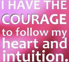 I will follow my heart and intuition