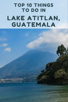 """Top Ten Things to Do in Lake Atitlán: It's referred to as """"Eden on Earth"""" and as soon as you reach its shores you will understand why. Stunning panoramic views greet you every which way you turn. The tranquil lake is surrounded by volcanoes and green mountains, and rimmed with little towns you can choose to stay in. Here are our picks for the top things to do in Lake Atitlan, Guatemala."""