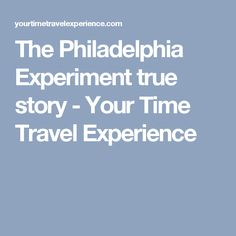 The Philadelphia Experiment true story - Your Time Travel Experience