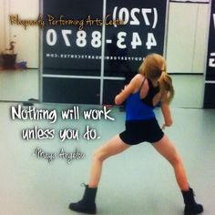 Nothing works unless you do.  -Maya Angelou #rhapsodyperformingartscenter dance quotes