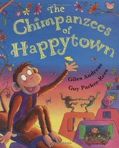 The Chimpanzees of Happytown by Giles Andreae. $14.57. Publication: October 1, 2006. Publisher: Orchard Books; 1st edition (October 1, 2006). Author: Giles Andreae. 32 pages. Reading level: Ages 3 and up. Save 14% Off!