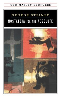 Nostalgia for the Absolute: Writer and scholar George Steiner's Massey Lectures are just as cogent today as when he delivered them in 1974 -- perhaps even more so. He argues that Western culture's moral and emotional emptiness stems from the decay of formal religion. He examines the alternate mythologies (Marxism, etc.) and fads of irrationality (astrology, the occult). Steiner argues that this decay and the failure of the mythologies have created a nostalgia for the absolute that is growing…
