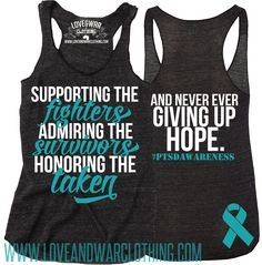 LOVEANDWARCLOTHING - Supporting the fighters, admiring the survivors, honoring the fallen and never ever giving up hope PTSD Top, $27.95 (http://www.loveandwarclothing.com/supporting-the-fighters-admiring-the-survivors-honoring-the-fallen-and-never-ever-giving-up-hope-ptsd-top/)