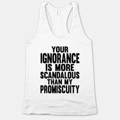 Your Ignorance is More Scandalous than... | T-Shirts, Tank Tops, Sweatshirts and Hoodies | HUMAN
