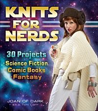 Knits for Nerds  30 Projects: Science Fiction, Comic Books, Fantasy by Joan Dark a.k.a Toni Carr (Andrews McMeel Publishing) #nerds #knitting #knits