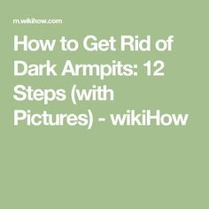 How to Get Rid of Dark Armpits: 12 Steps (with Pictures) - wikiHow