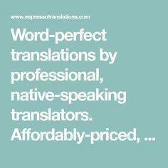 Word-perfect translations by professional, native-speaking translators. Affordably-priced, delivered on time, and quality guaranteed. That�s why the world�s leading companies choose Espresso Translations as their translation agency.