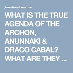 WHAT IS THE TRUE AGENDA OF THE ARCHON, ANUNNAKI & DRACO CABAL? WHAT ARE THEY REALLY TRYING TO ACHIEVE HERE ON THE EARTH – AND WHY DO YOU NEED TO KNOW? by Bradley Loves | 2012: What's the 'real' truth?