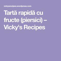 Tartă rapidă cu fructe (piersici) – Vicky's Recipes Recipes, Ripped Recipes, Cooking Recipes, Medical Prescription, Recipe