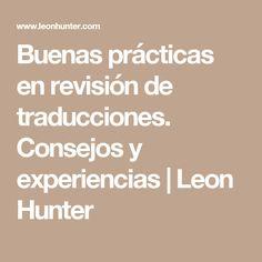Buenas prácticas en revisión de traducciones. Consejos y experiencias   Leon Hunter