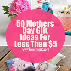 50 Mothers Day Gift Ideas For Less Than $5