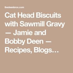 Cat Head Biscuits with Sawmill Gravy — Jamie and Bobby Deen — Recipes, Blogs…
