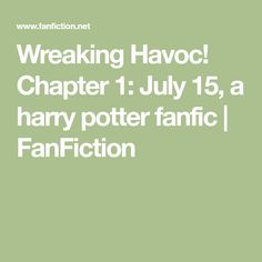 Wreaking Havoc! Chapter 1: July 15, a harry potter fanfic   FanFiction What Have You Done, Albus Dumbledore, July 15, Dead Man, The Godfather, Bedtime Stories, His Eyes, Fanfiction, Hogwarts