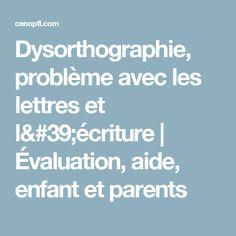 Dysorthographie, problème avec les lettres et l'écriture | Évaluation, aide, enfant et parents