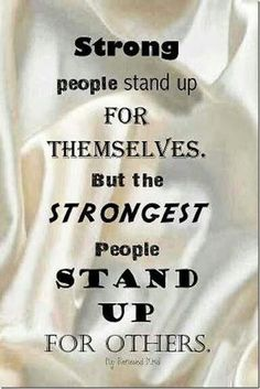 Stand up for yourself and for others. Basically, just stand up for what's right!  I always stand up for others but I've never been stood up for