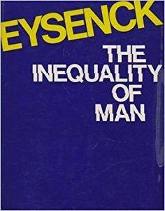 Eysenck, H. J. (Hans Jurgen), 1916-1997 The inequality of man / H. J. Eysenck London : Temple Smith, 1973 http://cataleg.ub.edu/record=b2110590~S1*cat