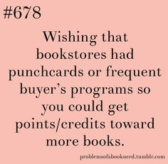 Wishing Bookstores had punchcards or frequent buyer's programs so you could get points/credits toward more books.
