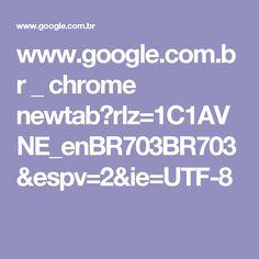 www.google.com.br _ chrome newtab?rlz=1C1AVNE_enBR703BR703&espv=2&ie=UTF-8