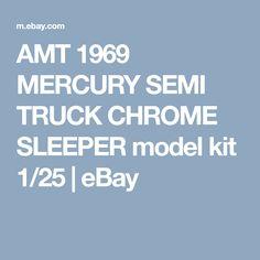 AMT 1969 MERCURY SEMI TRUCK CHROME SLEEPER model kit 1/25 | eBay