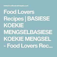 Food Lovers Recipes | BASIESE KOEKIE MENGSELBASIESE KOEKIE MENGSEL - Food Lovers Recipes Lovers, Recipes, Food, Eten, Recipies, Ripped Recipes, Recipe, Meals, Cooking Recipes
