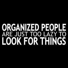 ORGANIZED PEOPLE ARE JUST TOO LAZY TO LOOK FOR THINGS T-SHIRT (WHITE INK)