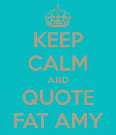 Every day :) Got to love pitch perfect