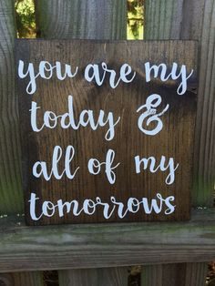 You are my today and all of my tomorrows sign – forever sign – wood signs – rustic signs – handpainted – personalized sign – custom sign - Home Page Rustic Signs, Wooden Signs, Phrase Cute, Diy Pinterest, Pallet Signs, Diy Signs, Love Signs, Sign I, And Sign
