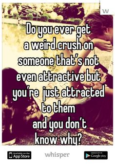 Teenagers Posts About Love : Picture Description Do you ever get a weird crush on someone that's not even attractive but you're just attracted to them and you don't know why? Funny Relatable Memes, Funny Quotes, Relatable Posts, Beau Message, Whisper Quotes, Crushing On Someone, Whisper Confessions, Inspirational Quotes About Love, Mood Quotes