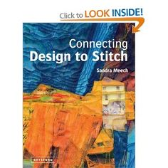 Connecting Design To Stitch: Amazon.co.uk: Sandra Meech: Books