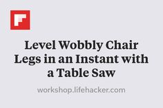Level Wobbly Chair Legs in an Instant with a Table Saw http://flip.it/TQhrm