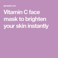 Vitamin C face mask to brighten your skin instantly