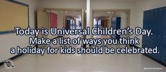 Writing/Journal Prompt for Friday, November 20:Today is Universal Children's Day. Make a list of ways you think a holiday for kids should be celebrated.