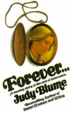Forever... by Judy Blume - My friends and I passed around one very worn and tattered copy of this book like it was the bible.