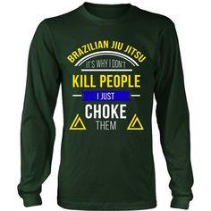 7fe9e792 Brazilian Jiu Jitsu T Shirt - It's Why I Don't Kill People I Just Choke Them