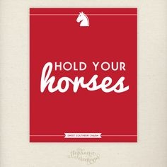 Southern Sayings: 8 x 10 Hold Your Horses Print - Sweet Southern Charm Wall Art. $15.00, via Etsy.