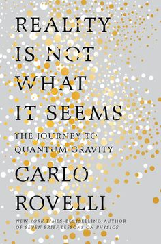 Reality Is Not What It Seems by Carlo Rovelli | PenguinRandomHouse.com  Amazing book I had to share from Penguin Random House